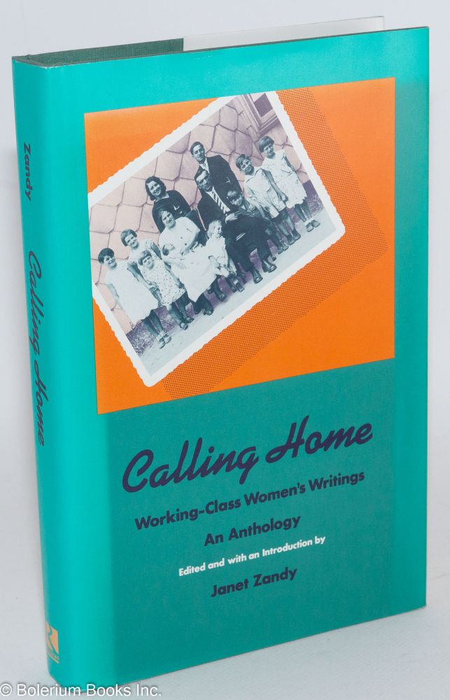 Calling home; working class women's writings; an anthology. Janet Zandy, ed.