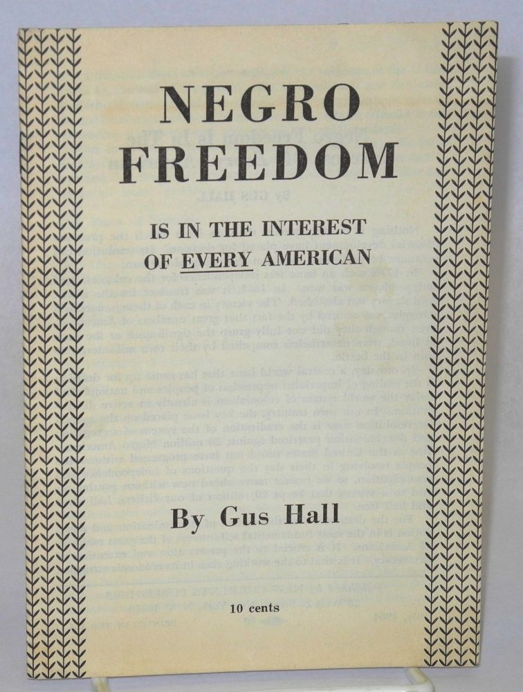 Negro freedom is in the interest of EVERY American. Gus Hall.