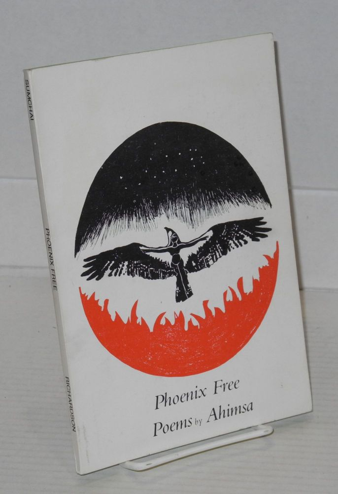 Phoenix free; poems 1977-1981, drawings by Deborah J. Wilkins, cover drawing by Karen Johnson. Ahimsa Porter Sumchai.