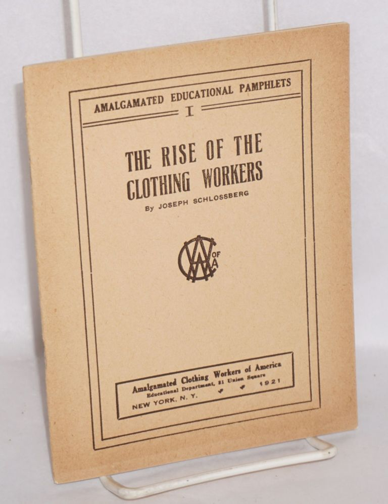 The rise of the clothing workers. Joseph Schlossberg.
