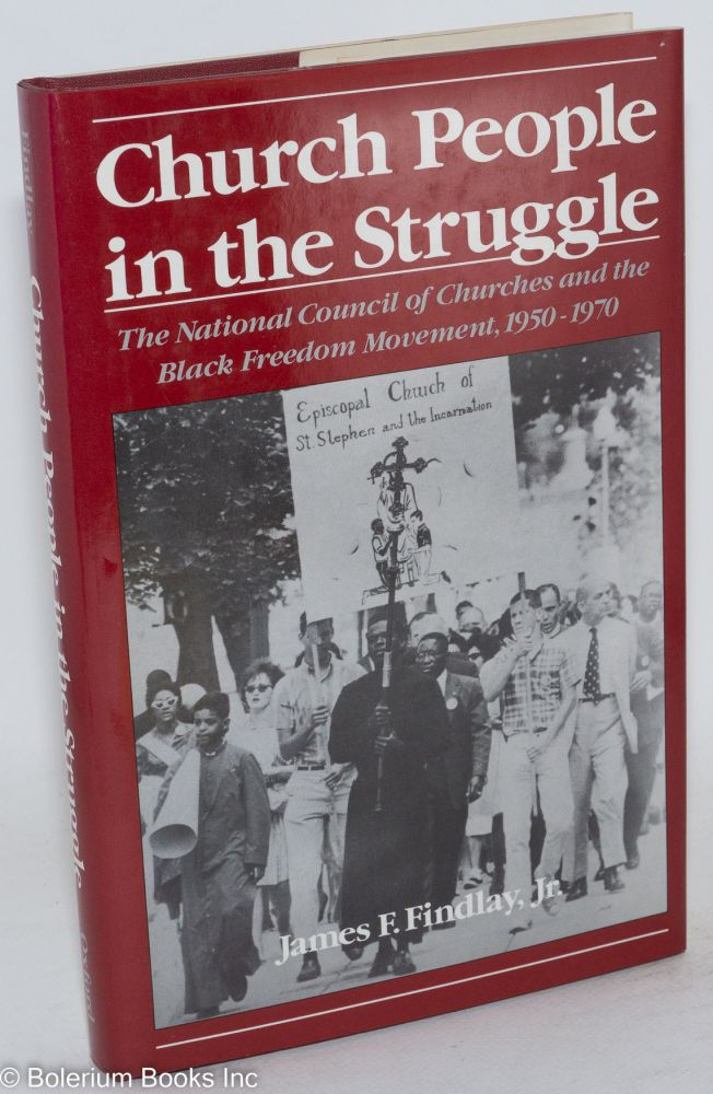Church people in the struggle; the National Council of Churches and the black freedom movement, 1950-1970. James F. Findlay, Jr.