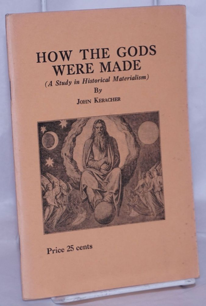 How the Gods were made (a study in historical materialism). John Keracher.