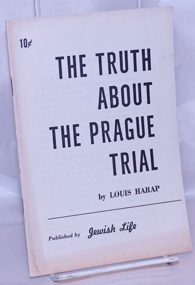 The truth about the Prague trial. Louis Harap.