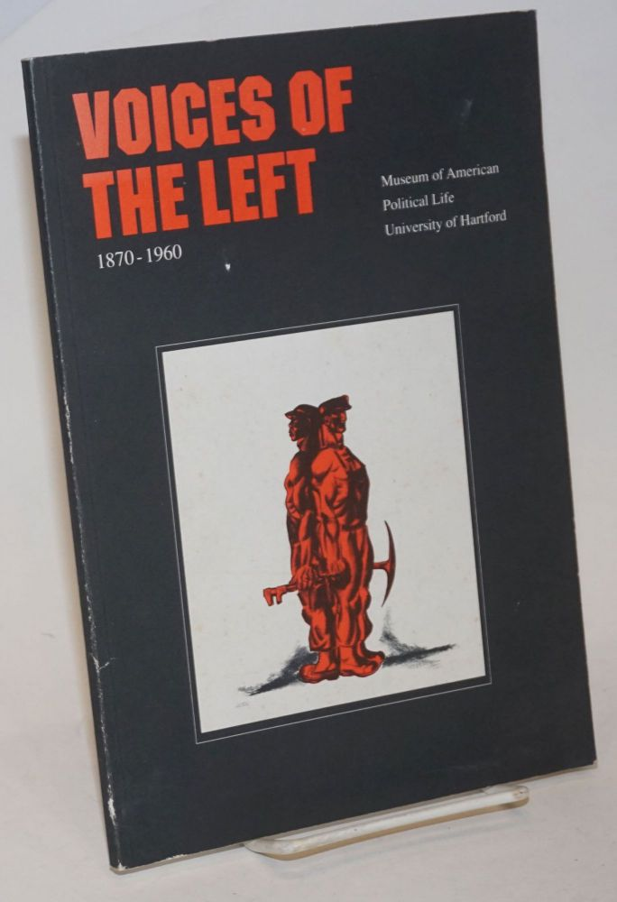 Voices of the left, 1870-1960. Exhibit: December 6, 1990 through June 2, 1991. Curators: Christine Scriabine and Edmund Sullivan. Catalogue essay: Paul Buhle. Paul Buhle.