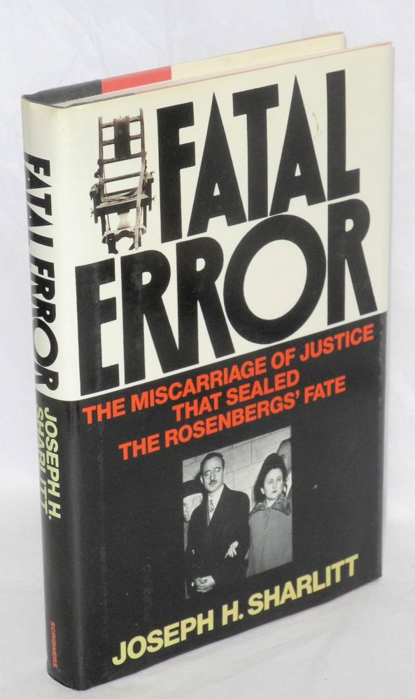 Fatal error; the miscarriage of justice that sealed the Rosenbergs' fate. Joseph H. Sharlitt.