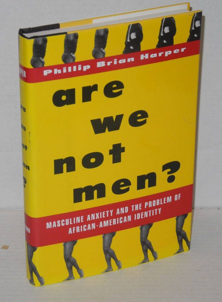 Are we not men? Masculine anxiety and the problem of African-American identity. Philip Brian Harper.
