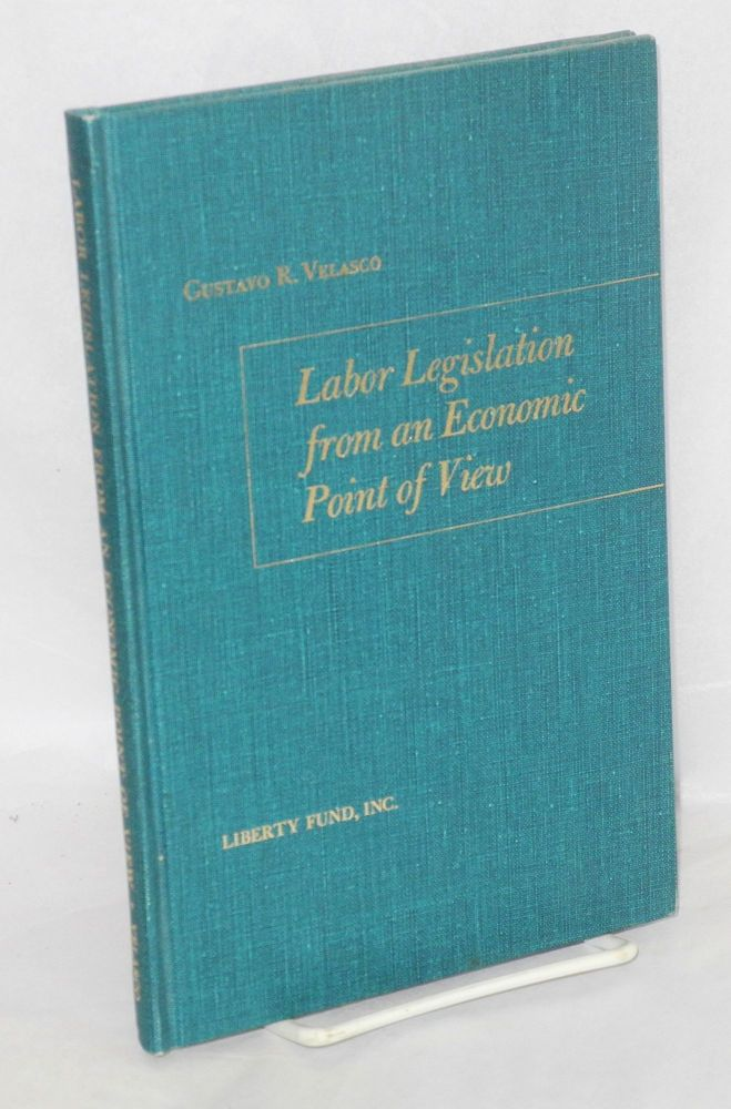 Labor legislation from an economic point of view. Edited and with an intorduction by B.A. Rogge. Gustavo R. Velasco.