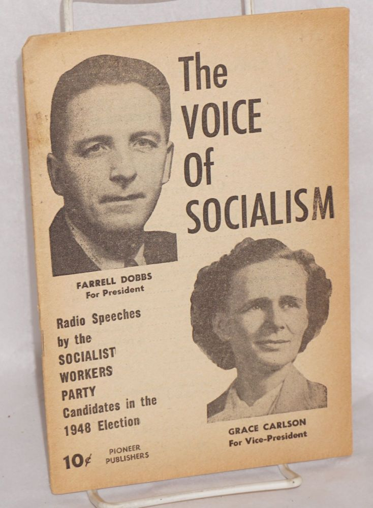 The voice of socialism; radio speeches by the Socialist Workers Party candidates in the 1948 election. James P. Cannon, , Farrell Dobbs, Grace Carlson.