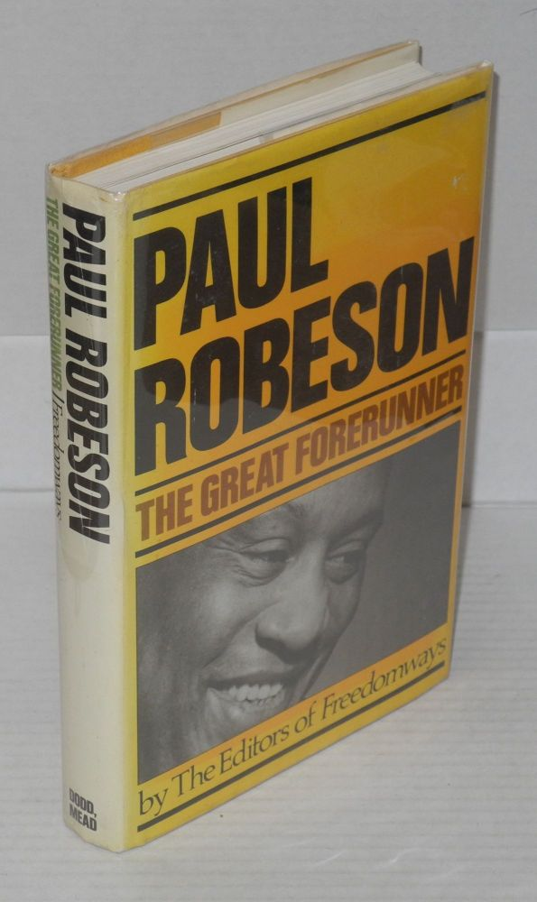 Paul Robeson: the great forerunner, by the editors of FREEDOMWAYS, illustrated with photographs. Paul Robeson.