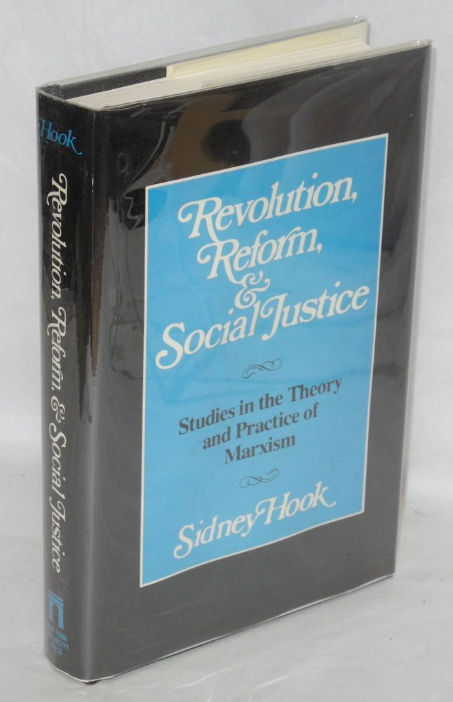 Revolution, reform, and social justice; studies in the theory and practice of Marxism. Sidney Hook.