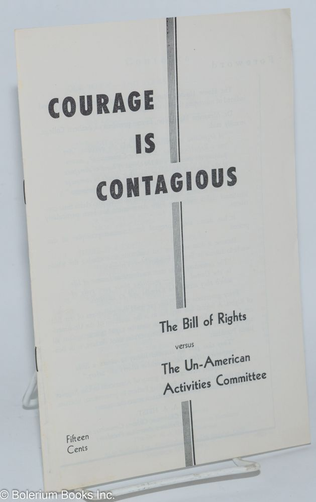 Courage is contagious; the Bill of Rights versus the Un-American Activities Committee. Citizens Committee to Preserve American Freedoms.