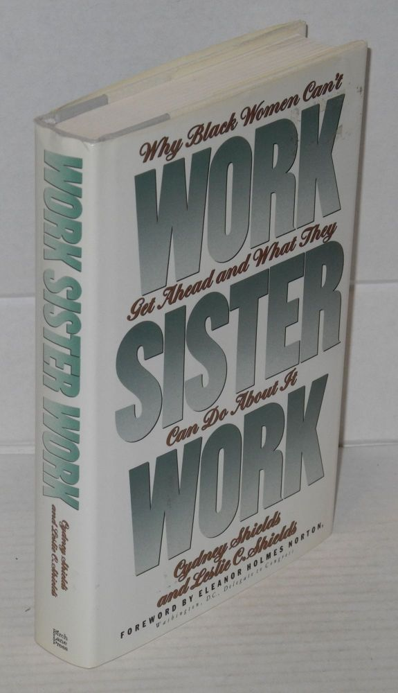 Work, sister, work; why Black women can't get ahead and what they can do about it, foreword by by Eleanor Holmes Norton. Cydney Shields, Leslie C. Shields.