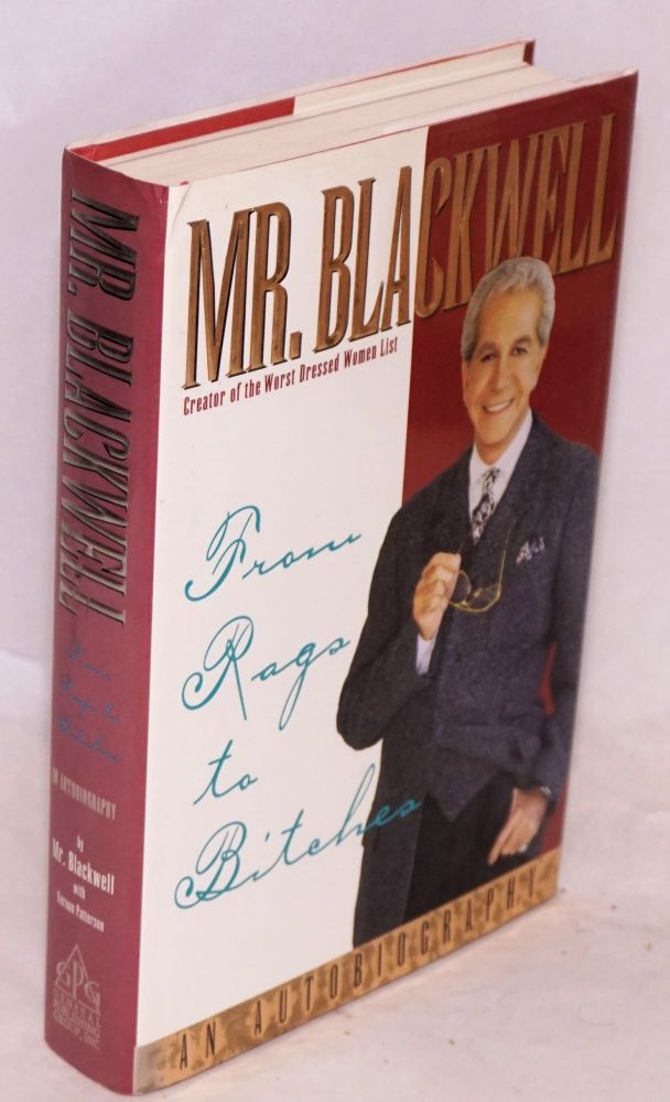From Rags to Bitches; an autobiography. Mr. Blackwell, Vernon Patterson, Richard Selzer.