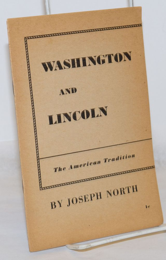 Washington and Lincoln; the American tradition. Joseph North.