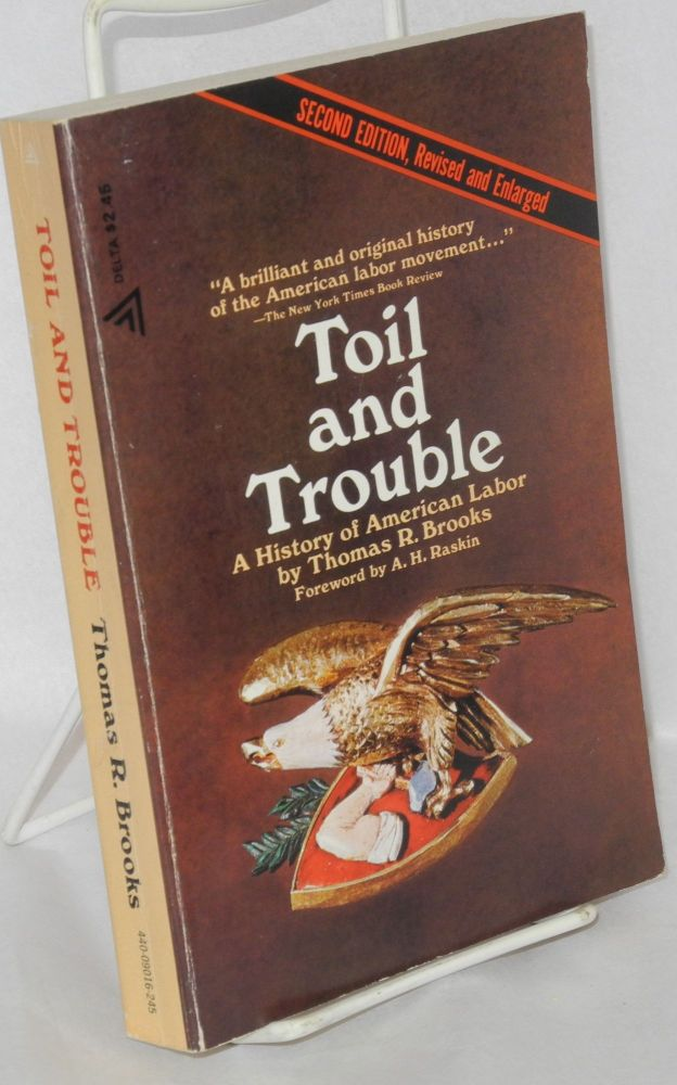 Toil and trouble; a history of American labor. Foreword by A.H. Raskin. Second edition, revised and enlarged. Thomas R. Brooks.