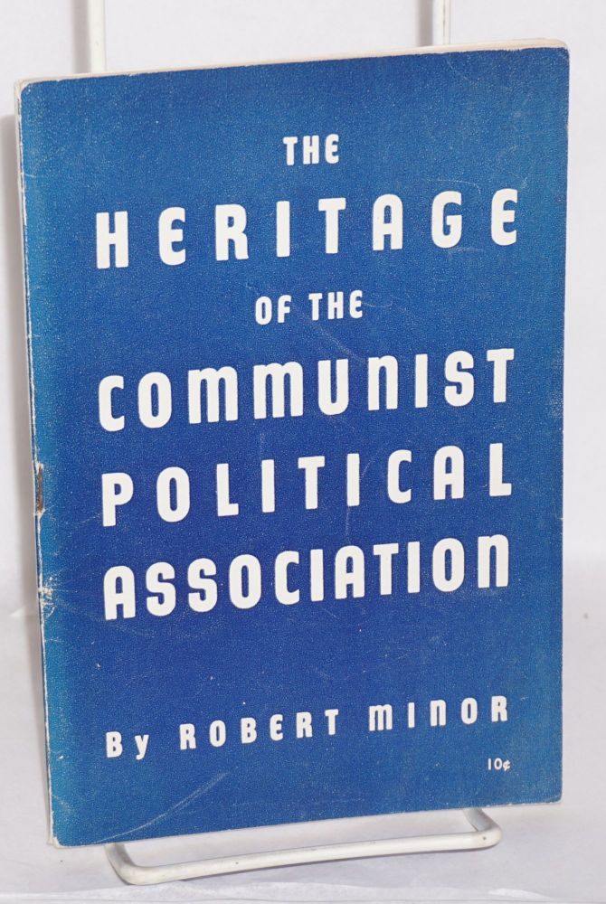 The heritage of the Communist Political Association. Robert Minor.