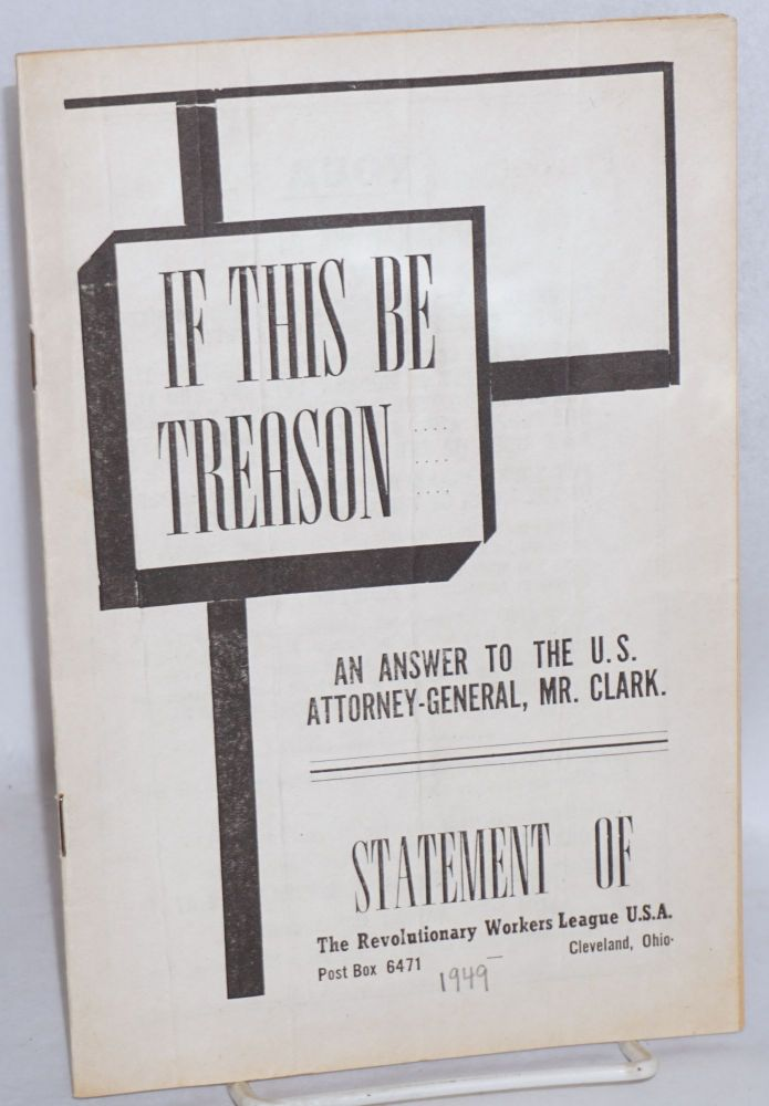 If this be treason; an answer to the U.S. Attorny-General, Mr. Clark. Statement of the Revolutionary Workers League, USA. Revolutionary Workers League.