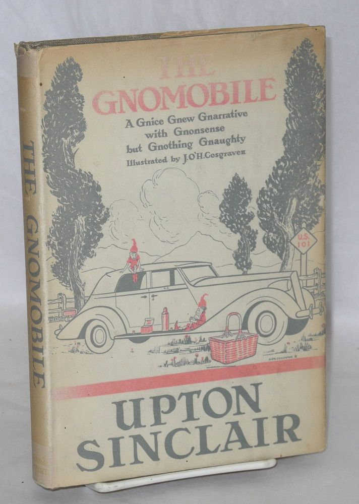 The gnomobile. A gnice gnew gnarrative with gnonsense, but gnothing gnaughty. Illustrated by John O'Hara Cosgrave, II. Upton Sinclair.