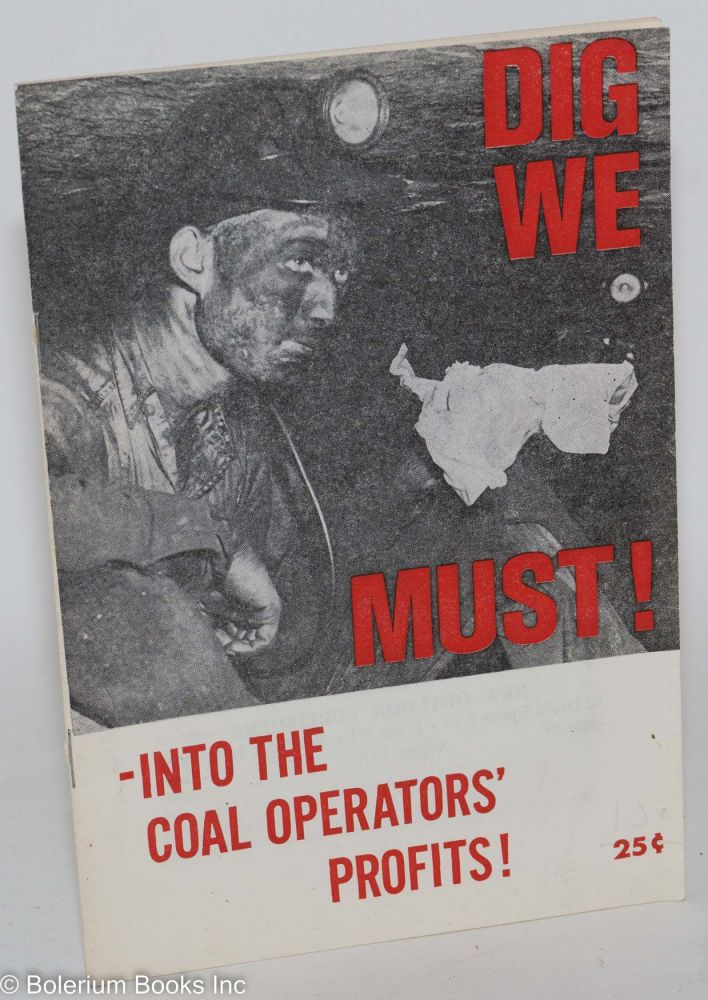 Dig we must! --Into the coal operators' profits! USA. Coal Commission Communist Party.