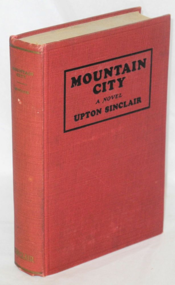 Mountain city, a novel. Upton Sinclair.