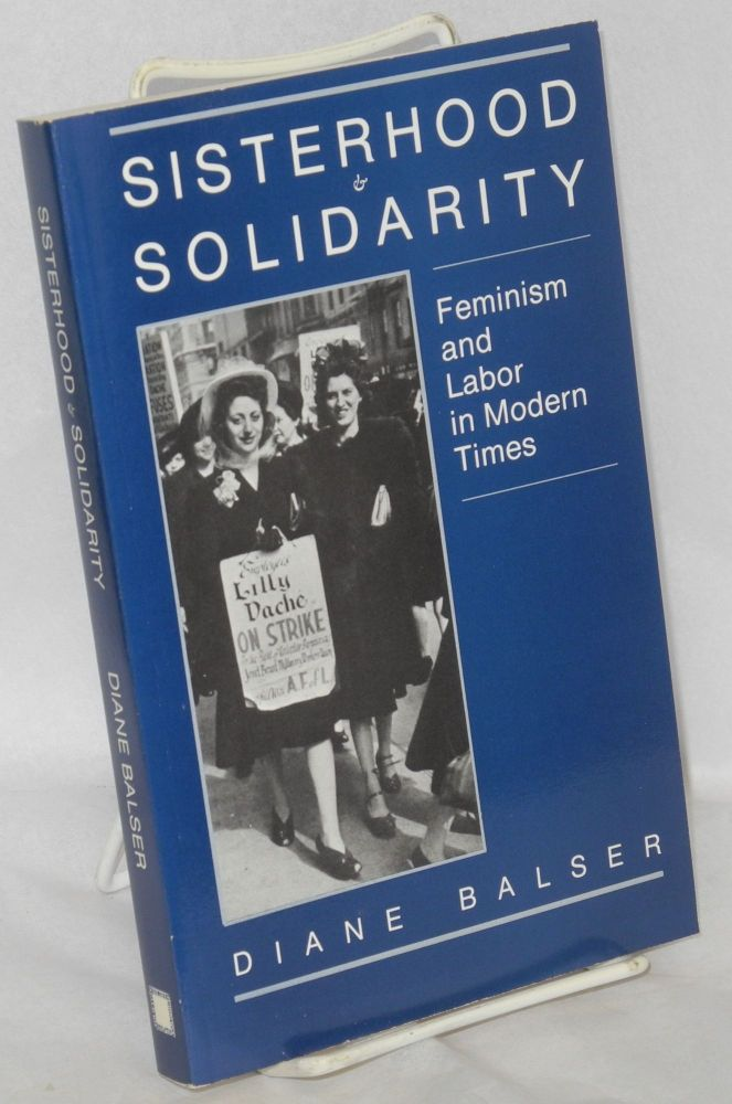 Sisterhood & solidarity; feminism and labor in modern times. Diane Balser.