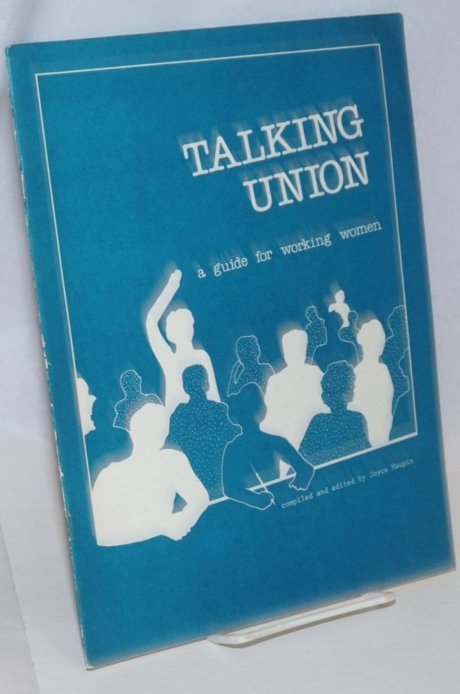 Talking union; a guide for working women. Joyce Maupin, comp.