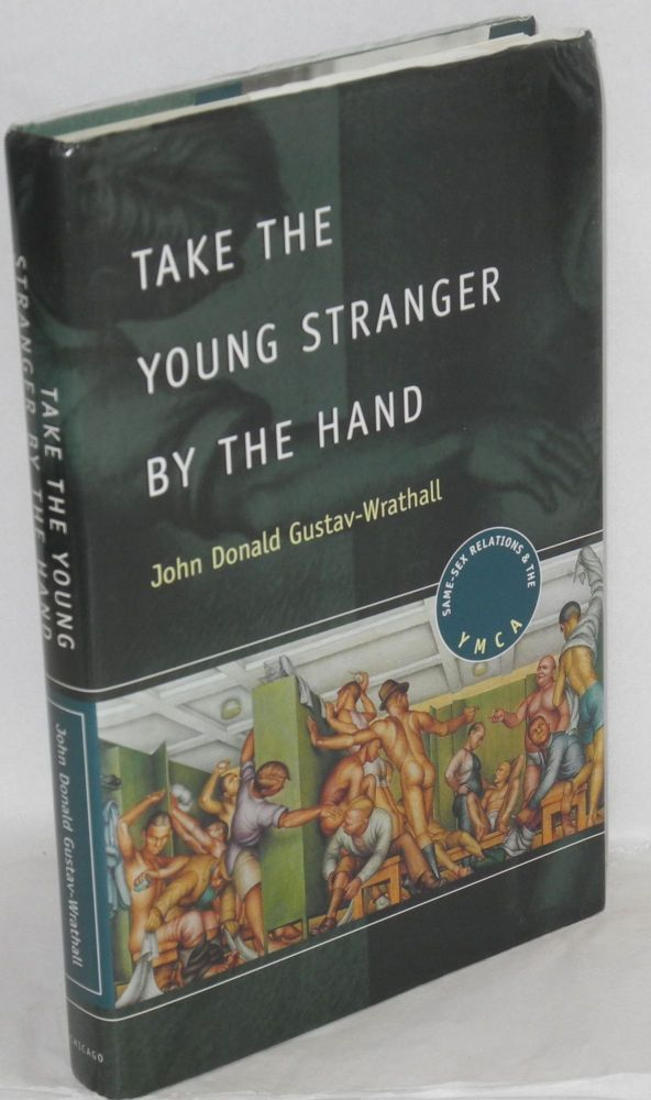 Take the young stranger by the hand; same-sex relations and the YMCA. John Donald Gustav-Wrathall.