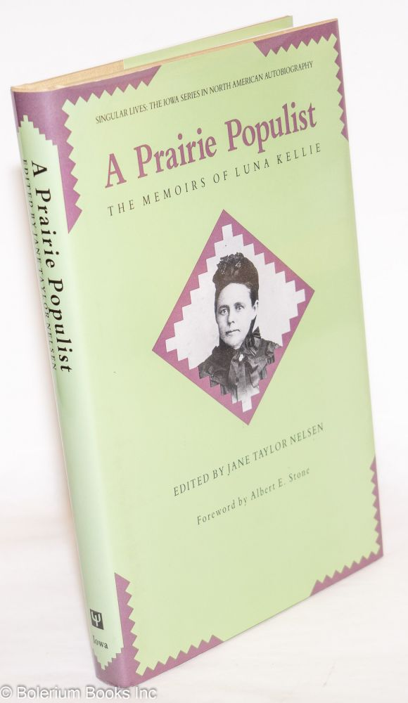 A prairie populist; the memoirs of Luna Kellie. Edited by Jane Taylor Nelsen, foreword by Albert E. Stone. Luna Kellie.