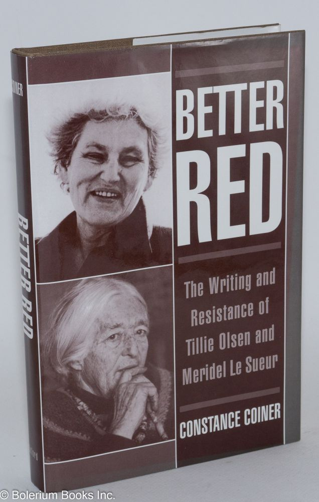 Better red; the writing and resistance of Tillie Olsen and Meridel Le Sueur. Constance Coiner.