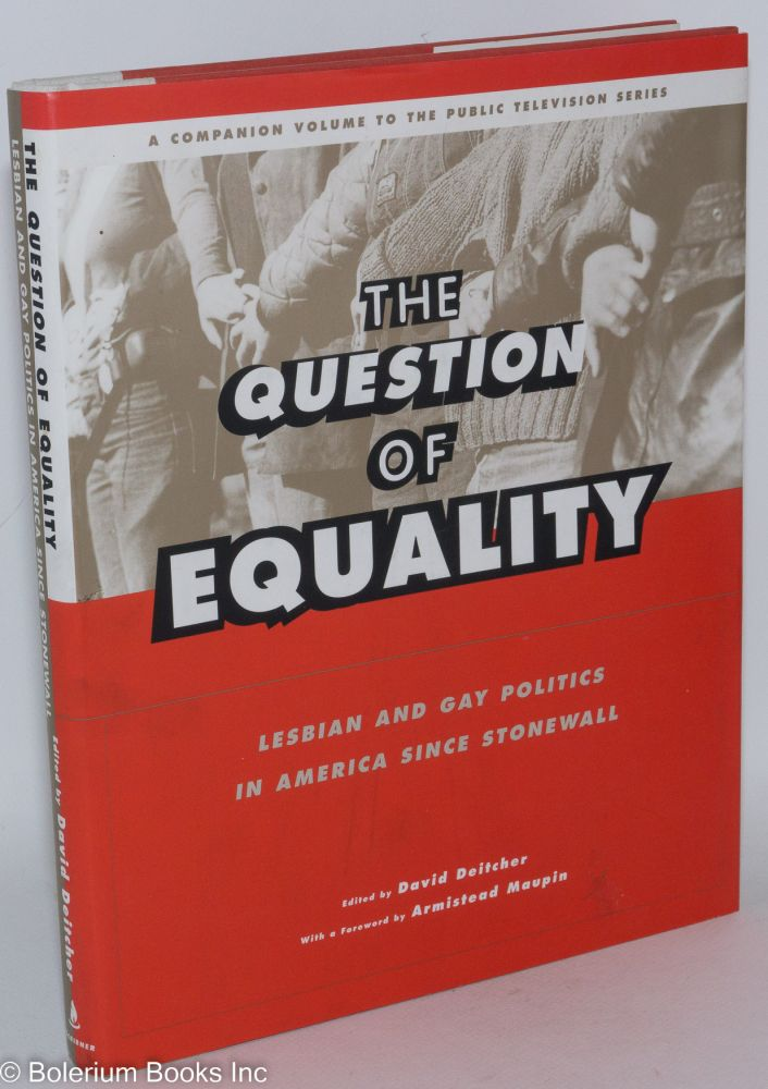 The question of equality; lesbian and gay politics in America since Stonewall. David Deitcher, , Armistead Maupin.