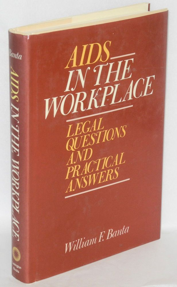 AIDS in the workplace; legal questions and practical answers. William F. Banta.