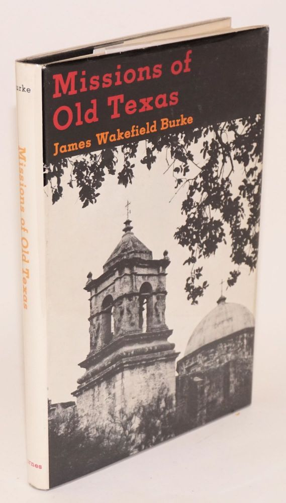 Missions of Old Texas. James Wakefield Burke.