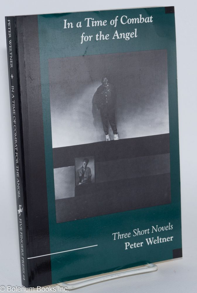 In a time of combat for the angel: three short novels. Peter Weltner.