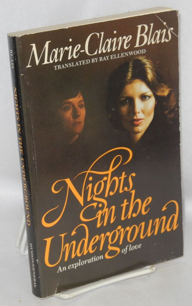 Nights in the underground; an exploration of love. Marie-Claire Blais, , Ray Ellenwood.