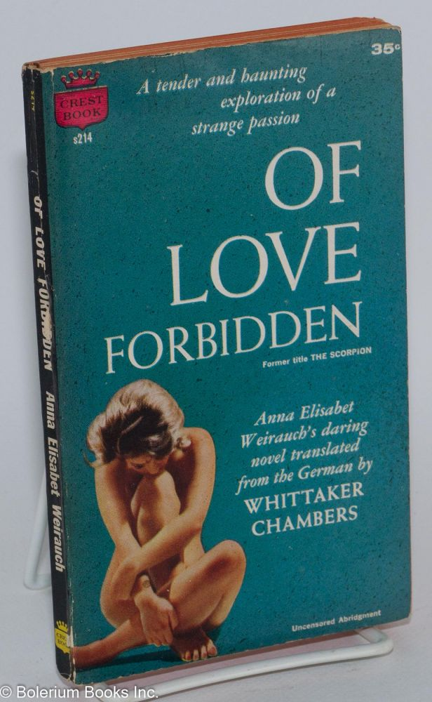 Of love forbidden; former title: The Scorpion, a Crest reprint, uncensored abridgement. Anna Elisbet Weirauch, , Whittaker Chambers.