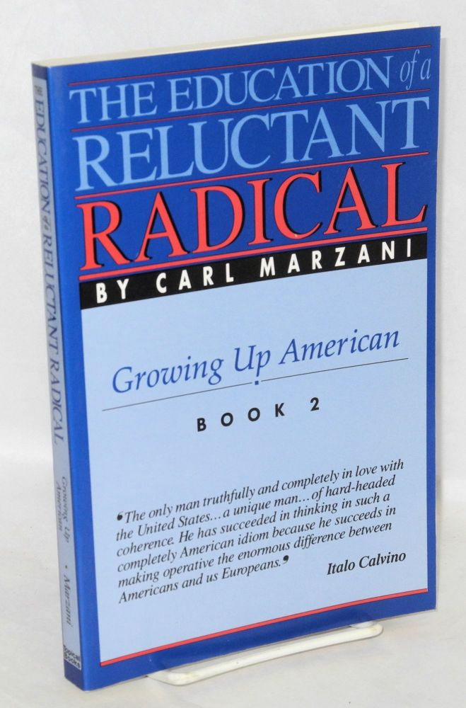 The education of a reluctant radical. Growing up American, book 2. Carl Marzani.