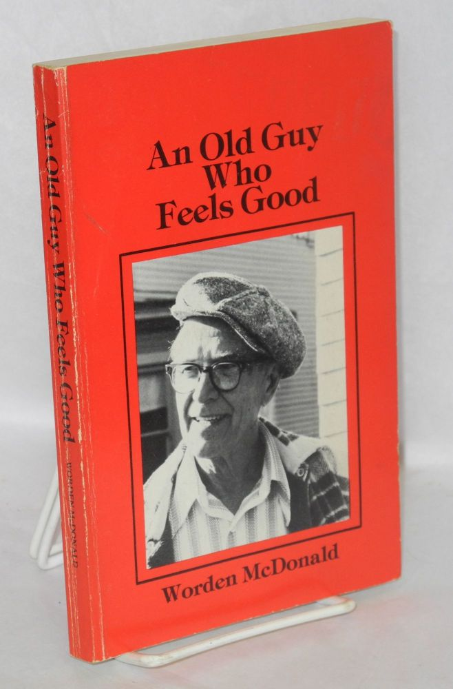 An old guy who feels good; the autobiography of a free-spirited working man. Preface by Country Joe McDonald. Worden McDonald.