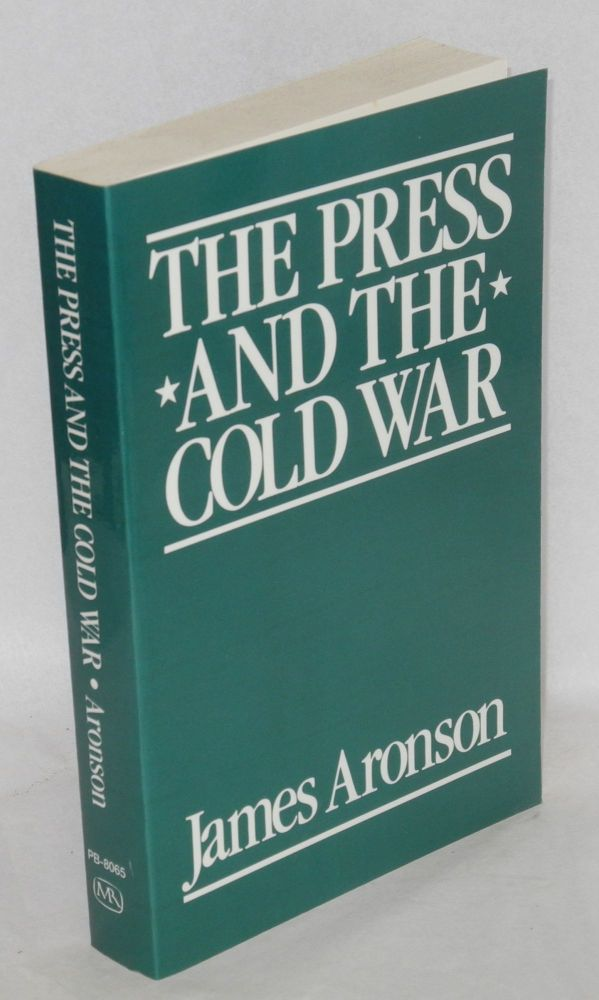 The press and the cold war. New and expanded edition. James Aronson.