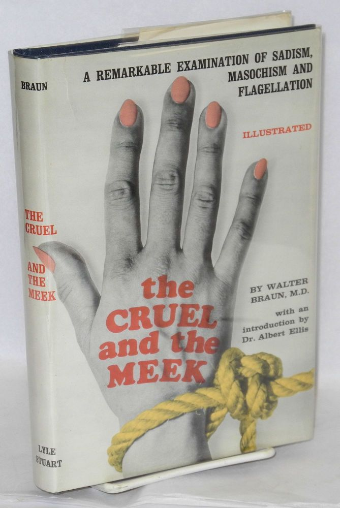 The cruel and the meek; aspects of sadism and masochism, being pages from a sexologist's notebook, translated and with additional material by N. Meyer. Walter Braun, , N. Meyer Albert Ellis.