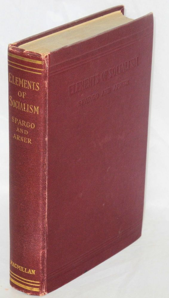 Elements of socialism, a text-book. John Spargo, George Louis Arner.