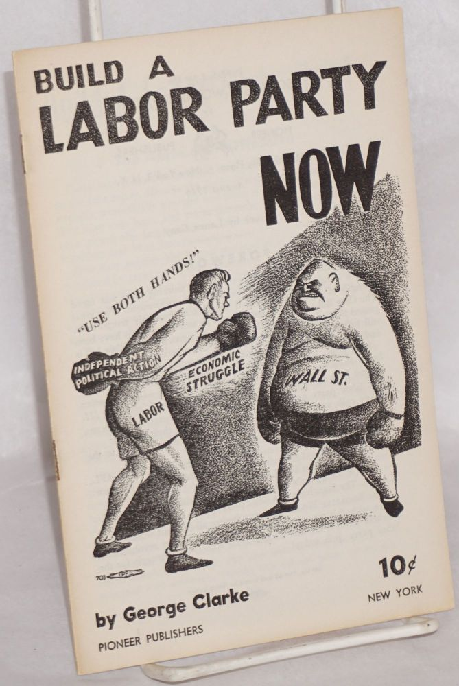 Build a labor party now. George Clarke.