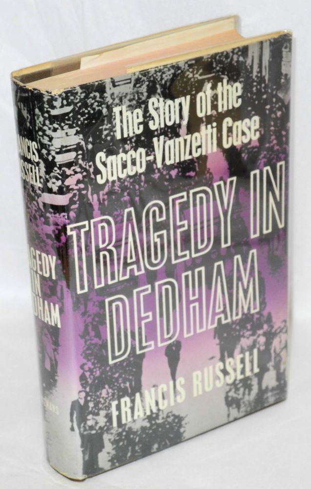 Tragedy in Dedham; the story of the Sacco-Vanzetti Case. Francis Russell.
