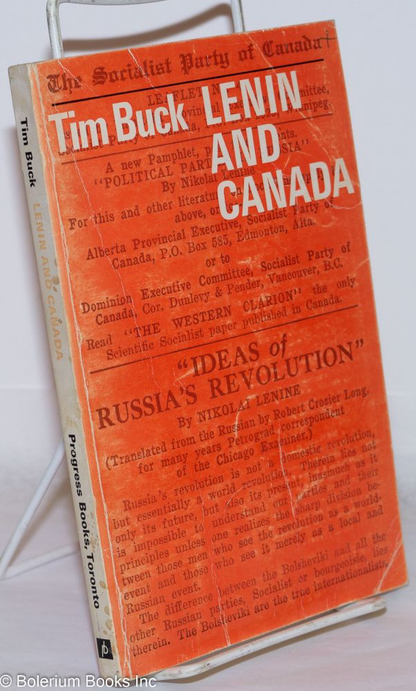 Lenin and Canada; his influence on Canadian political life, with appendix of articles and an address by the author. Tim Buck.