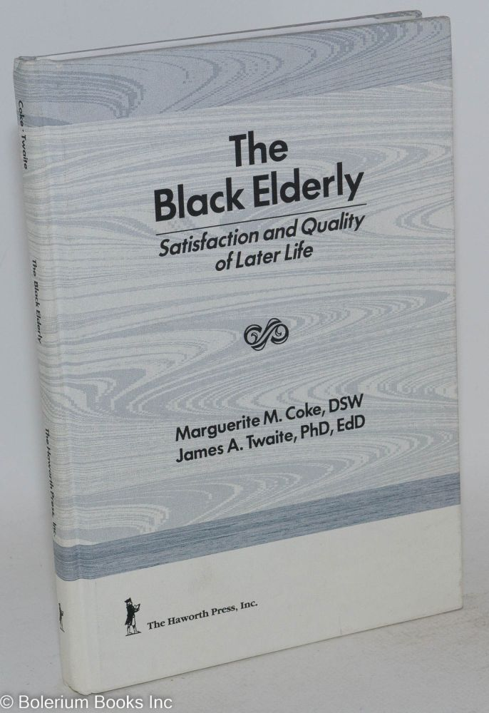The Black elderly; satisfaction and quality of later life. Marguerite Coke, James A. Twaite.
