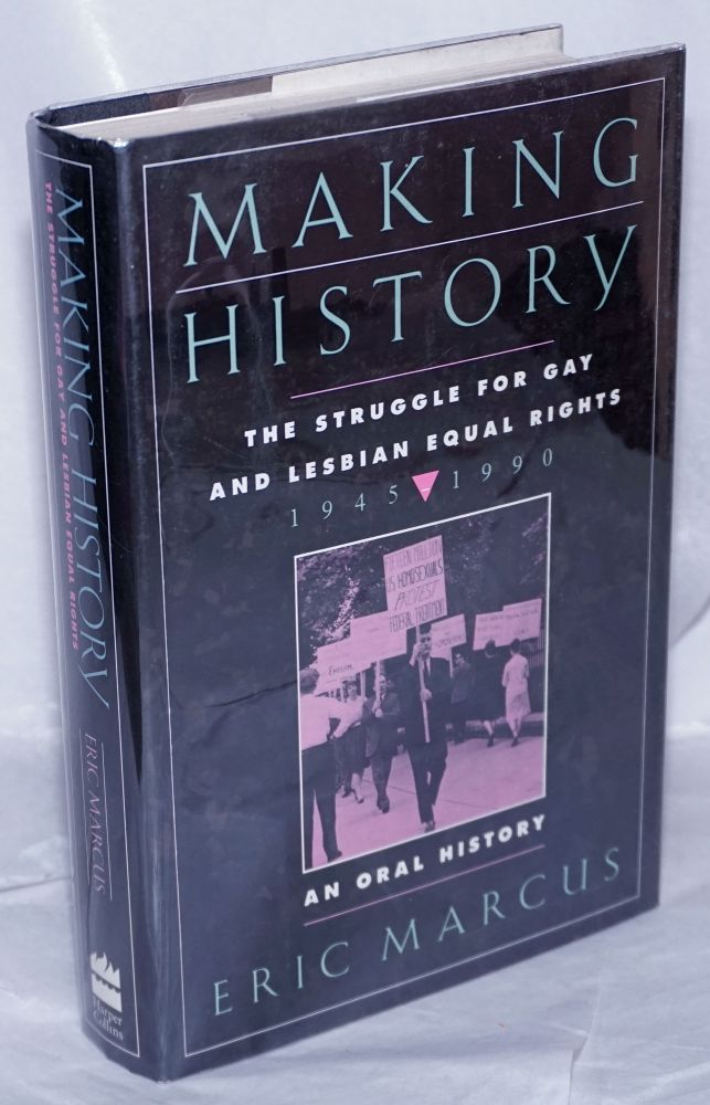 Making history: the struggle for gay and lesbian equal rights, 1940-1990, an oral history. Eric Marcus, Larry Kramer, Randy Shilts, Barbara Gittings, Hal Call, Jim Kepner, Dr. Evelyn Hooker.