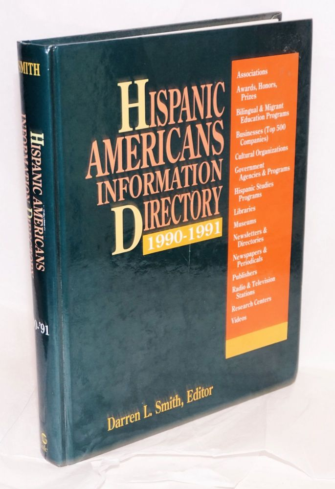 Hispanic Americans information directory, 1990-1991; a guide to approximately 4,700 organizations, agencies, institutions, programs, and publications concerned with Hispanic American life and culture. Darren L. Smith, ed.