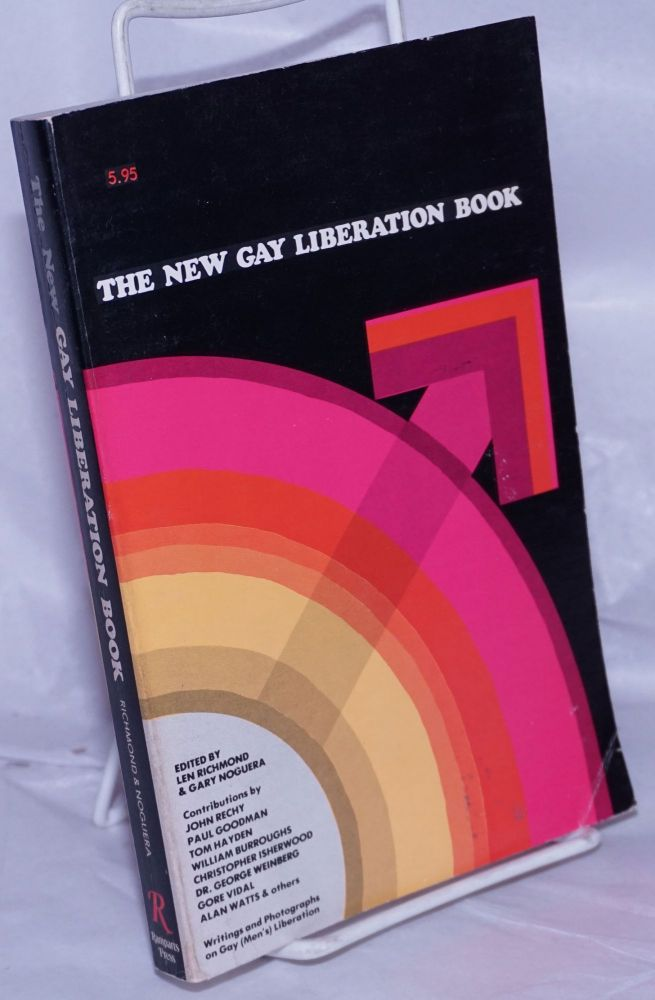 The new gay liberation book; writings and photographs about gay (men's) liberation. John Rechy Bruce Voeller, Tom Hayden, William S. Burroughs, Len Richmond, , Gary Noguera.