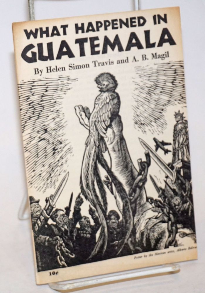 What happened in Guatemala. Helen Simon Travis, A B. Magil.