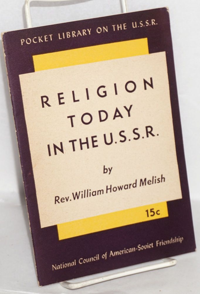Religion today in the U.S.S.R. William Howard Melish.