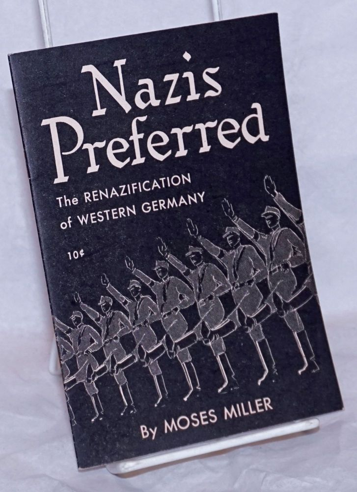Nazis preferred; the renazification of Western Europe. Moses Miller.